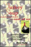 Turkey Soup For the Rest of Us : Hilarious Anecdotes About Average People Doing Really Stupid Things - Peter Taylor