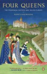 Four Queens: The Provencal Sisters Who Ruled Europe - Nancy Goldstone