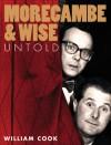 Morecambe and Wise: Untold - William Cook