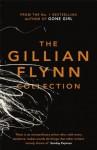 The Gillian Flynn Collection: Sharp Objects, Dark Places, Gone Girl - Gillian Flynn