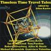 Timeless Time Travel Tales - Robert Silverberg, Michael Swanwick, Nancy Kress, John Barnes, Tom Dheere, Allan Kaster, Allen M. Steele, Genevieve Valentine, Brad Foster, Ian R. MacLeod