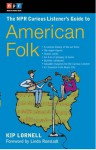 The NPR Curious Listener's Guide to American Folk Music - Kip Lornell, Linda Ronstadt