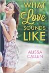 What Love Sounds Like - Alissa Callen