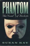 Phantom : The Story of His Life - Susan Kay