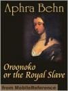 Oroonoko or the Royal Slave - Aphra Behn