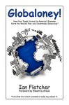 Globaloney: How Free Trade Screws Up America's Economy, Hurts the World's Poor, and Undermines Democracy - Ian Fletcher, Edward N. Luttwak