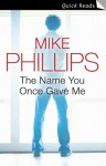The Name You Once Gave Me (Quick Reads) - Mike Phillips