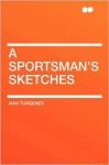 A Sportsman's Sketches - Ivan Turgenev