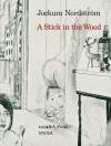 Jockum Nordström: En Pinne I Skogen / A Stick in the Wood - Jockum Nordström, Brian Sholis, Annika Gunnarsson