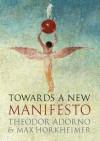 Towards a New Manifesto - Theodor W. Adorno, Max Horkheimer