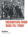 Encounters from Dada Till Today - Hans Richter, Christopher Middleton