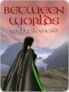 Between Worlds - Melissa Mead