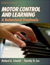 Motor Control And Learning: A Behavioral Emphasis, Fourth Edition - Richard Schmidt, Tim Lee