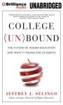College (Un)Bound: The Future of Higher Education and What It Means for Students - Jeffrey J. Selingo