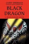 Black Dragon: A Heath Rosary Novel - Casey Sherman
