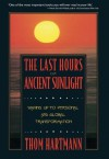 The Last Hours of Ancient Sunlight: Waking Up to Personal and Global Transformation - Thom Hartmann