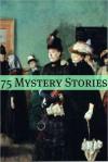 75+ Classic Mystery Stories - Golgotha Press, R. Austin Freeman, L.T. Meade, Arthur Conan Doyle, Edgar Allan Poe