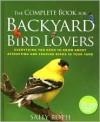 The Complete Book for Backyard Bird Lovers - Sally Roth, John Burgoyne, Neil Gower