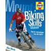 Mountain Biking Skills Manual: Step-by-Step Guidance from the Experts - Alex Morris