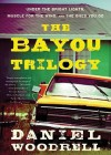 The Bayou Trilogy: Under the Bright Lights, Muscle for the Wing, and the Ones You Do (Audio) - Daniel Woodrell, To Be Announced