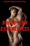 Brand New Experiences: Five Explicit Tales of Sexual Adventure - Sarah Blitz, Connie Hastings, Nycole Folk, Amy Dupont, Angela Ward