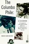 The Columbo Phile: A Casebook - Mark Dawidziak