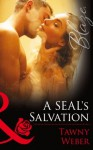 A SEAL's Salvation (Mills & Boon Blaze) (Uniformly Hot! - Book 48) - Tawny Weber