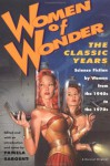 Women of Wonder, the Classic Years: Science Fiction by Women from the 1940s to the 1970s - Anne McCaffrey, Joan D. Vinge, Ursula K. Le Guin, Leigh Brackett, Joanna Russ, James Tiptree Jr., Marion Zimmer Bradley, Zenna Henderson, C.L. Moore, Vonda N. McIntyre, Katherine MacLean, Pamela Zoline, Pamela Sargent, Margaret St. Clair, Eleanor Arnason, Josephine Saxt