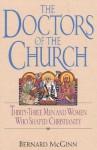 Doctors of the Church: Thirty-Three Men and Women Who Shaped Christianity - Bernard McGinn
