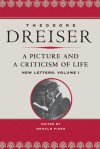 A Picture and a Criticism of Life: New Letters - Theodore Dreiser, Donald Pizer