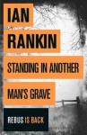 Standing in Another Man's Grave: A John Rebus Novel - Ian Rankin