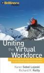 Uniting the Virtual Workforce: Transforming Leadership and Innovation in the Globally Integrated Enterprise - Karen Sobel Lojeski, Edward Baker, Richard R. Reilly, Joyce Bean