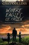 Where Eagles Lie Fallen: The Crash of Arrow Air Flight 1285, Gander, Newfoundland - Gary Collins, Clint Collins