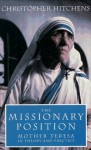 The Missionary Position: Mother Teresa in Theory and Practice - Christopher Hitchens