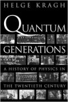 Quantum Generations: A History of Physics in the Twentieth Century - Helge Kragh