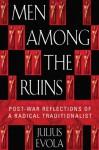 Men Among the Ruins: Post-War Reflections of a Radical Traditionalist - Julius Evola, Joscelyn Godwin