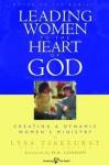 Leading Women to the Heart of God: Creating a Dynamic Women's Ministry - Lysa TerKeurst