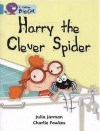 Harry The Clever Spider: Band 07/Turquoise (Collins Big Cat) - Julia Jarman