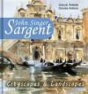 John Singer Sargent: 160+ Cityscapes & Landscapes - Realism, Impressionism - Daniel Ankele, Denise Ankele, John Singer Sargent