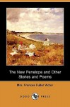 The New Penelope and Other Stories and Poems (Dodo Press) - Frances Fuller Victor