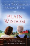 Plain Wisdom: An Invitation into an Amish Home and the Hearts of Two Women - Cindy Woodsmall, Miriam Flaud