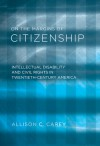 On the Margins of Citizenship: Intellectual Disability and Civil Rights in Twentieth-Century America - Allison C. Carey