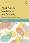Black British Intellectuals and Education: Multiculturalism S Hidden History - Paul Warmington