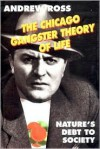 The Chicago Gangster: Theory of Life : Nature's Debt of Society - Andrew Ross