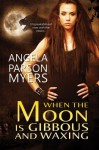When the Moon Is Gibbous and Waxing - Angela Parson Myers