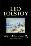 What Men Live by and Other Tales - Leo Tolstoy