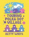 Touring Polka-Dot Village - Betty White