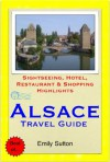 Alsace Region, France (including Strasbourg) Travel Guide - Sightseeing, Hotel, Restaurant & Shopping Highlights (Illustrated) - Emily Sutton