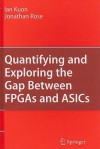 Quantifying and Exploring the Gap Between FPGAs and ASICs - Ian Kuon, Jonathan Rose