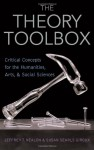 The Theory Toolbox: Critical Concepts for the Humanities, Arts, & Social Sciences (Culture and Politics Series) - Jeffrey T. Nealon